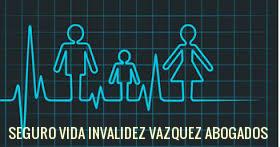 seguro vida invalidez vazquez abogados reclamacion